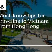 Must-know tips for Vietnam travel from Hong Kong
